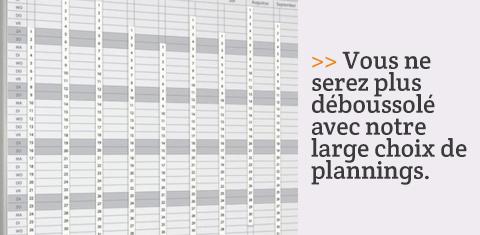 Vous ne serez plus déboussolé avec notre large choix de plannings.